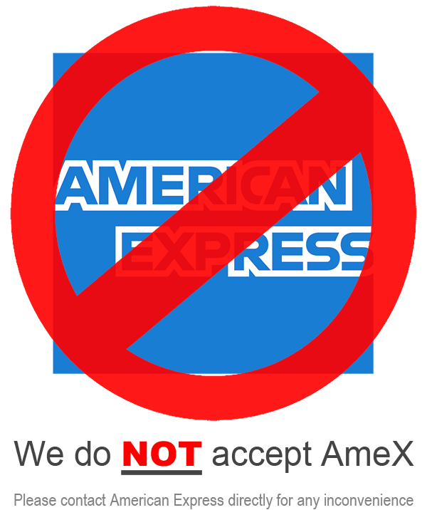 We do NOT accept American Express.